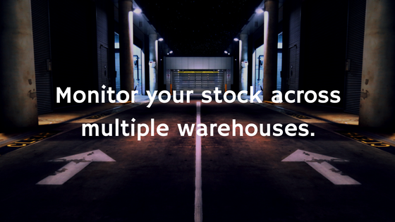 Monitor your stock across multiple warehouses
